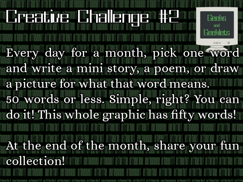 Creative Idea #2: 50 Words or Less – Geeks and Geeklets