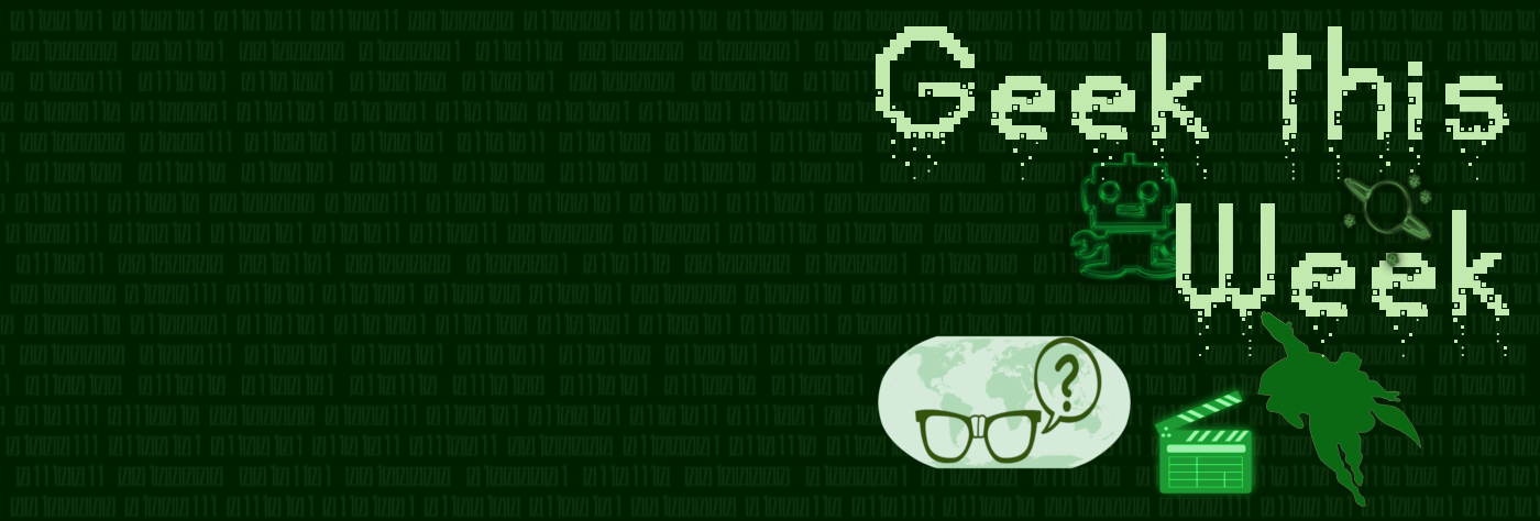 Geek this Week